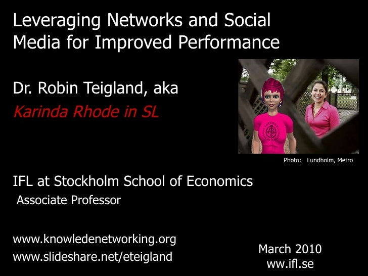 <ul><li>Leveraging Networks and Social Media for Improved Performance </li></ul><ul><li>Dr. Robin Teigland, aka </li></ul>...
