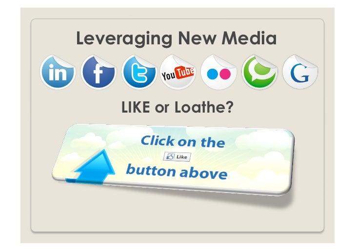 Leveraging New Media    LIKE or Loathe?