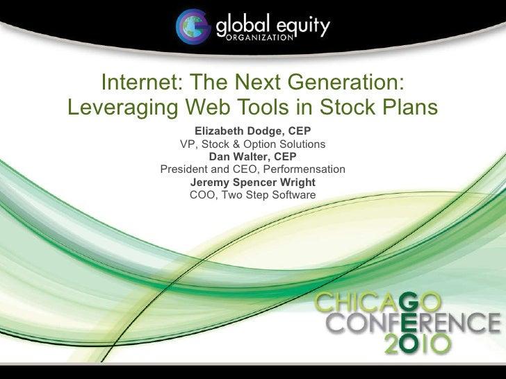 Internet: The Next Generation: Leveraging Web Tools in Stock Plans Elizabeth Dodge, CEP VP, Stock & Option Solutions Dan W...