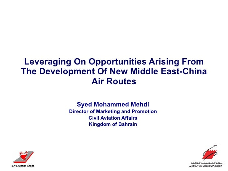 Leveraging On Opportunities Arising From The Development Of New Middle East-China Air Routes Syed Mohammed Mehdi Director ...
