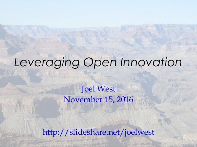 Leveraging Open Innovation Joel West November 15, 2016 http://slideshare.net/joelwest