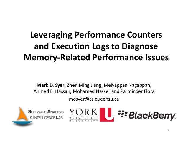 LeveragingPerformanceCounters andExecutionLogstoDiagnose Memory‐RelatedPerformanceIssues MarkD.Syer,ZhenMing...