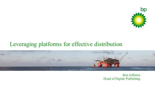 Leveraging platforms for effective distribution Ben Jefferies Head of Digital Publishing