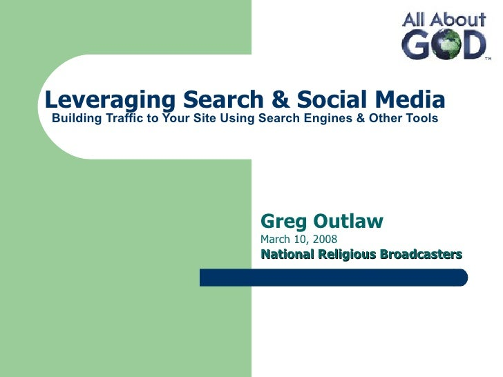 Leveraging Search & Social Media Building Traffic to Your Site Using Search Engines & Other Tools Greg Outlaw March 10, 20...