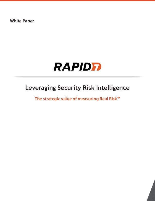 White Paper Leveraging Security Risk Intelligence The strategic value of measuring Real Risk™