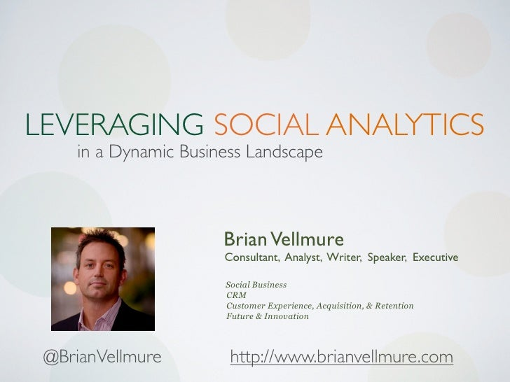 LEVERAGING SOCIAL ANALYTICS    in a Dynamic Business Landscape                      Brian Vellmure                      Co...