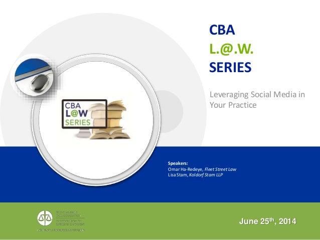 Speakers: Omar Ha-Redeye, Fleet Street Law Lisa Stam, Koldorf Stam LLP Leveraging Social Media in Your Practice June 25th,...