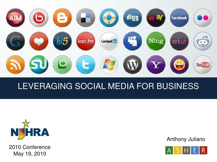 LEVERAGING SOCIAL MEDIA FOR BUSINESS<br />Anthony Juliano<br />2010 Conference<br />May 19, 2010<br />