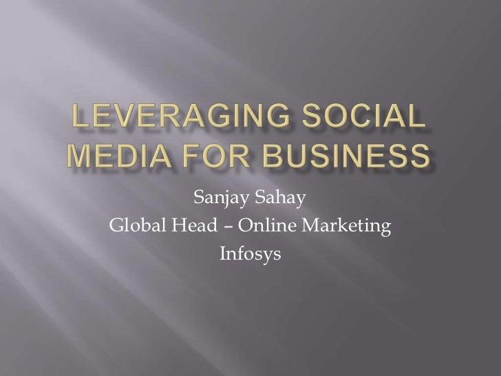 Leveraging Social Media for Business<br />Sanjay Sahay<br />Global Head – Online Marketing<br />Infosys<br />