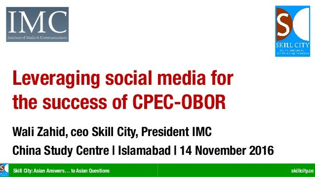 Skill City: Asian Answers… to Asian Questions skillcity.co Leveraging social media for the success of CPEC-OBOR Wali Zahid...