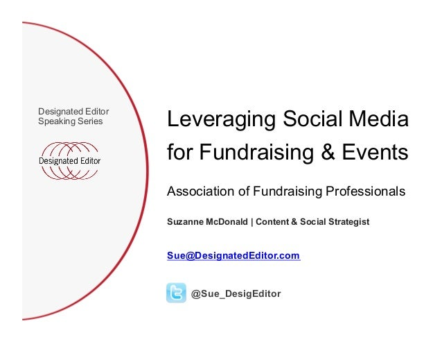 Leveraging Social MediaDesignated EditorSpeaking Series                    for Fundraising & Events                    Ass...