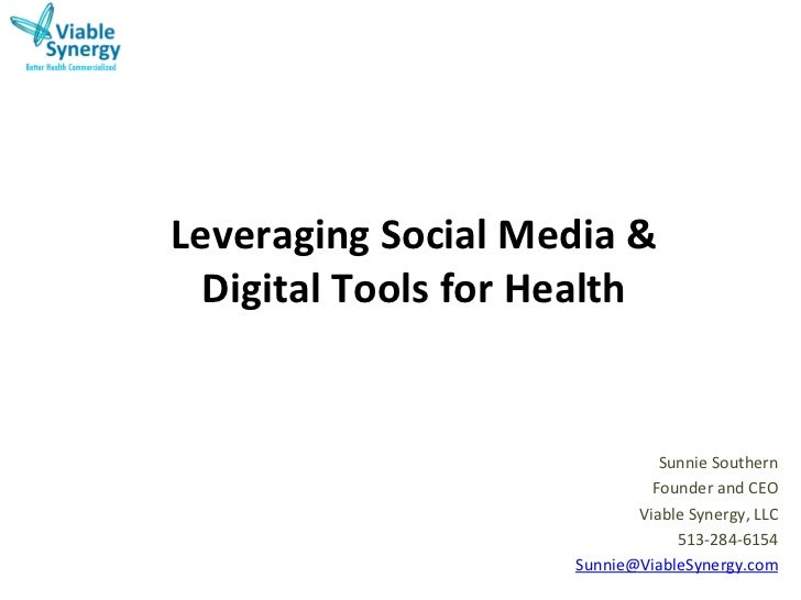 Leveraging	  Social	  Media	  &	  	    Digital	  Tools	  for	  Health	                                             Sunnie	...