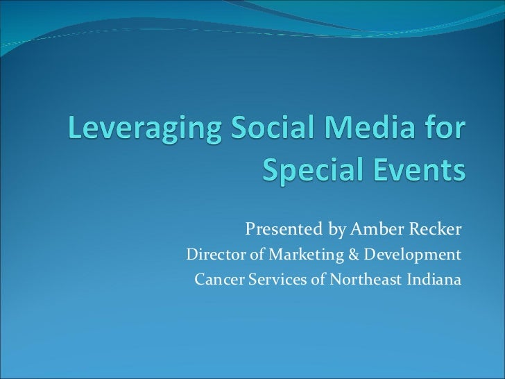 Presented by Amber Recker Director of Marketing & Development Cancer Services of Northeast Indiana