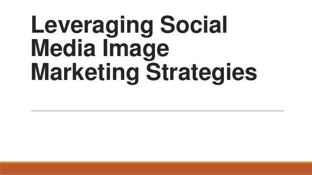Leveraging Social Media Image Marketing Strategies