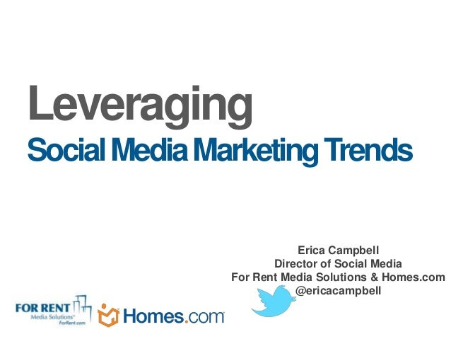 LeveragingSocial Media Marketing Trends                          Erica Campbell                      Director of Social Me...