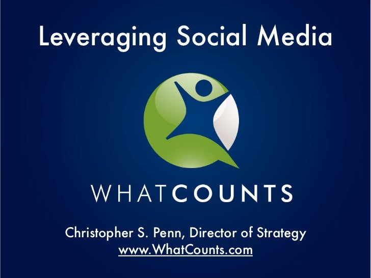 Leveraging Social Media  Christopher S. Penn, Director of Strategy           www.WhatCounts.com