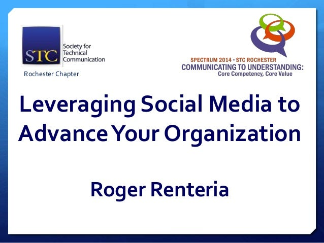 Leveraging Social Media to AdvanceYour Organization Roger Renteria Rochester Chapter