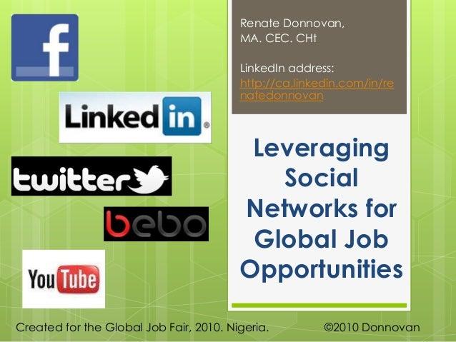 Leveraging Social Networks for Global Job Opportunities Renate Donnovan, MA. CEC. CHt LinkedIn address: http://ca.linkedin...