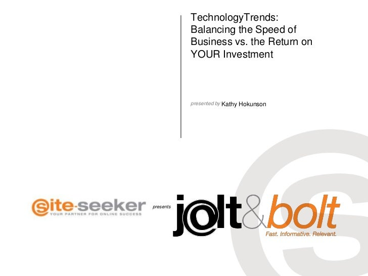 TechnologyTrends:           Balancing the Speed of           Business vs. the Return on           YOUR Investment         ...
