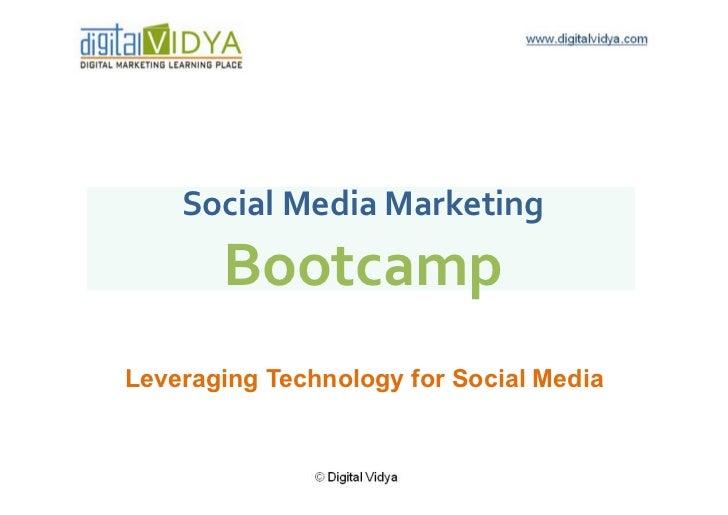 Social  Media  Marketing            Bootcamp   Leveraging Technology for Social Media