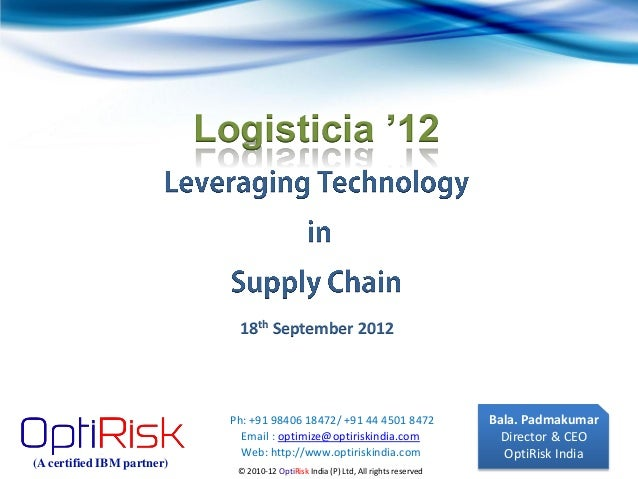 Logisticia '12  18th September 2012  (A certified IBM partner)  Ph: +91 98406 18472/ +91 44 4501 8472 Email : optimize@opt...