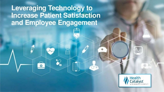 Leveraging Technology to Increase Patient Satisfaction and Employee Engagement