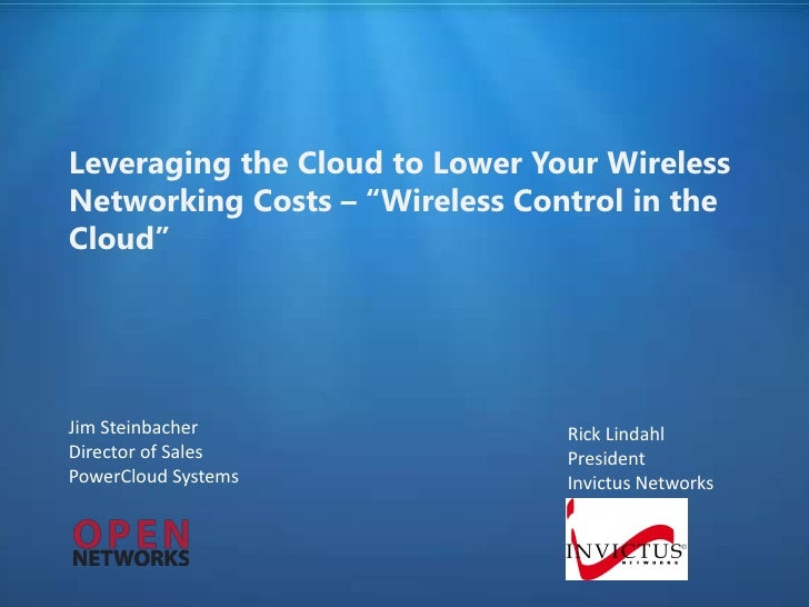 "Leveraging the Cloud to Lower Your WirelessNetworking Costs – ""Wireless Control in theCloud""Jim Steinbacher               ..."