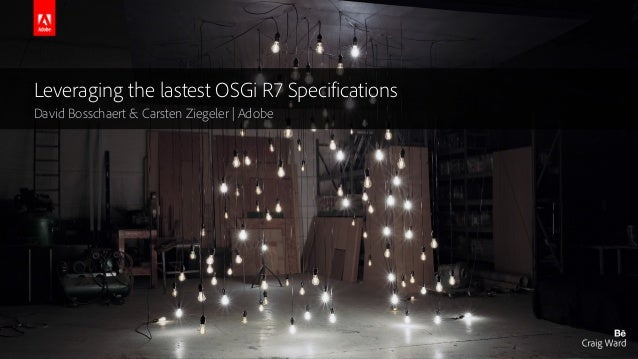 © 2016 Adobe Systems Incorporated. All Rights Reserved. Adobe Confidential. Leveraging the lastest OSGi R7 Specifications ...