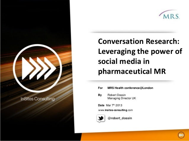 Conversation Research:Leveraging the power ofsocial media inpharmaceutical MRFor   MRS Health conference@LondonBy    Rober...