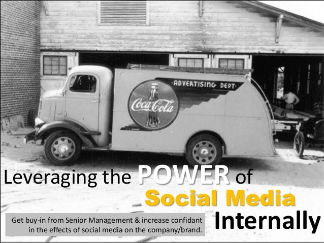 InternallyGet buy-in from Senior Management & increase confidant in the effects of social media on the company/brand. Leve...