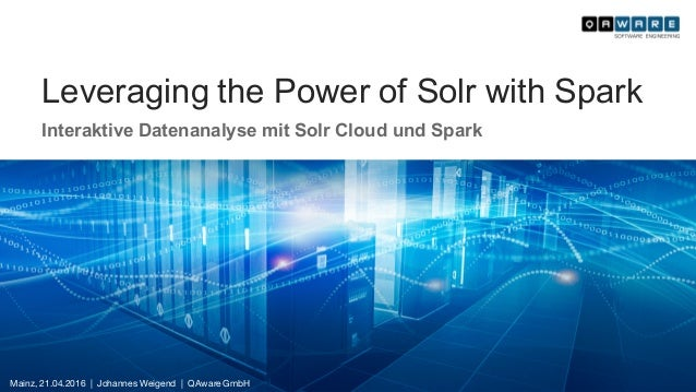 Leveraging the Power of Solr with Spark Interaktive Datenanalyse mit Solr Cloud und Spark Mainz, 21.04.2016 | Johannes Wei...