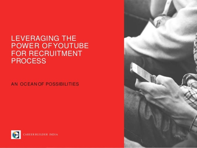 LEVERAGING THE POWER OFYOUTUBE FOR RECRUITMENT PROCESS AN OCEAN OF POSSIBILITIES CAREER BUILDER INDIA