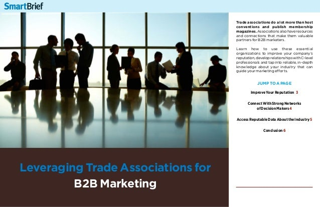 1Leveraging Trade Associations forB2B MarketingTrade associations do a lot more than hostconventions and publish membershi...