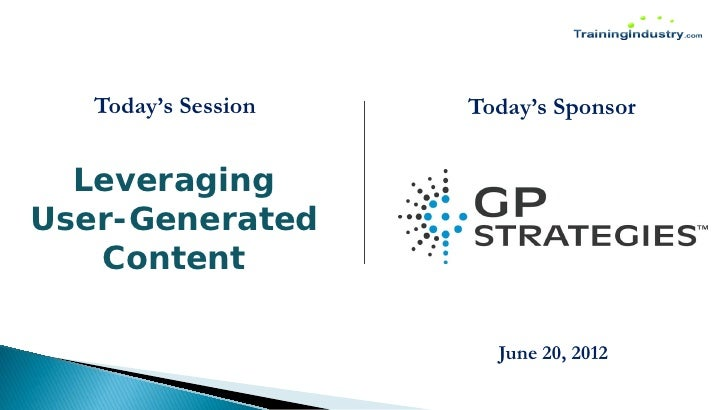 Today's Session   Today's Sponsor  LeveragingUser-Generated   Content                       June 20, 2012