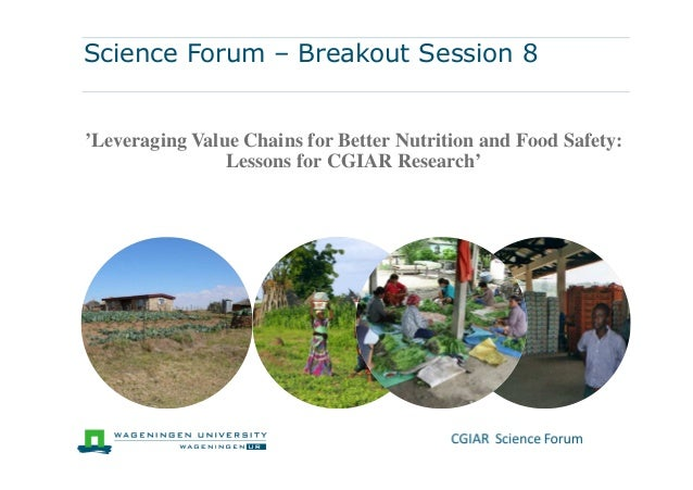 Science Forum – Breakout Session 8 'Leveraging Value Chains for Better Nutrition and Food Safety: Lessons for CGIAR Resear...