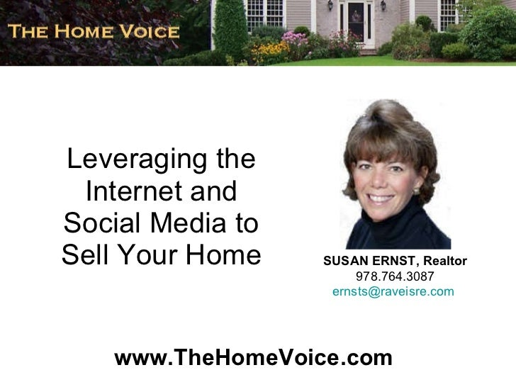 Leveraging the Internet and Social Media to Sell Your Home SUSAN ERNST, Realtor 978.764.3087 [email_address]   www.TheHome...