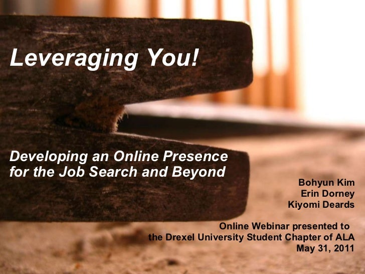 Leveraging You!      Developing an Online Presence for the Job Search and Beyond  Bohyun Kim  Erin Dorney Kiyomi De...