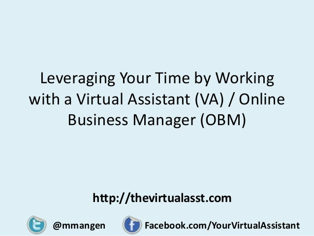 Leveraging Your Time by Workingwith a Virtual Assistant (VA) / OnlineBusiness Manager (OBM)@mmangen Facebook.com/YourVirtu...