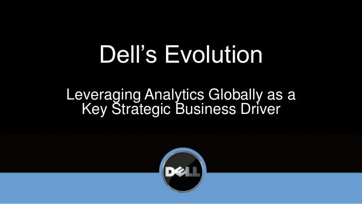 Dell's Evolution<br />Leveraging Analytics Globally as a Key Strategic Business Driver<br />