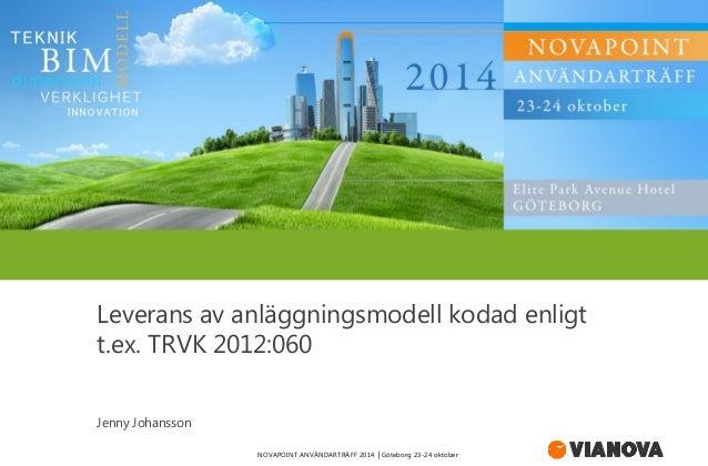 Leverans av anläggningsmodell kodad enligt t.ex. TRVK 2012:060  Jenny Johansson  NOVAPOINT ANVÄNDARTRÄFF 2014 │Göteborg 23...