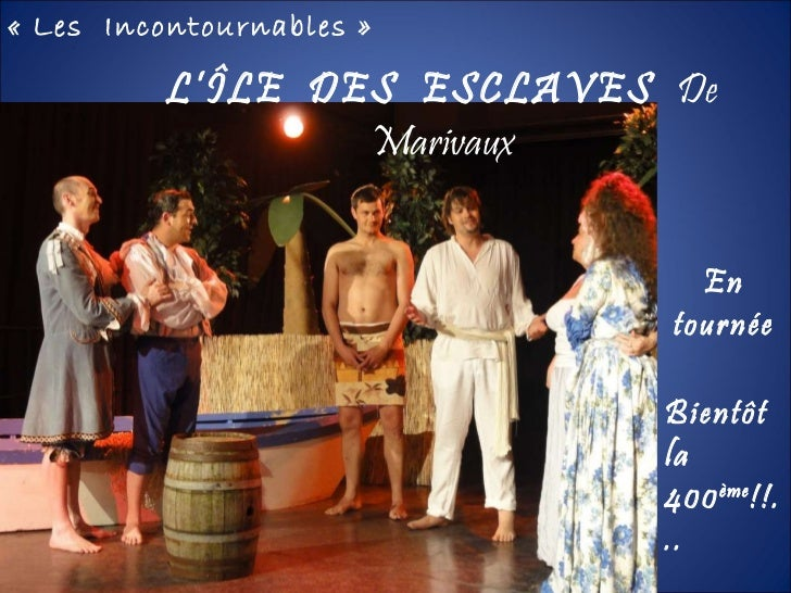 «Les  Incontournables» L'ÎLE  DES  ESCLAVES  De Marivaux En tournée Bientôt la 400 ème !!...