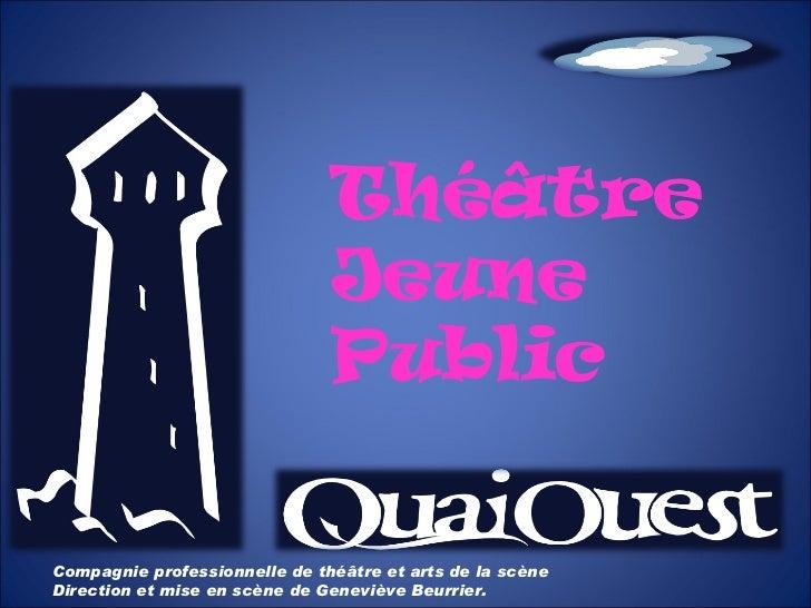 Compagnie professionnelle de théâtre et arts de la scène Direction et mise en scène de Geneviève Beurrier. Théâtre Jeune P...