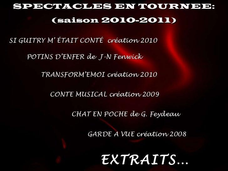 SPECTACLES EN TOURNEE: (saison 2010-2011) <ul><ul><li>SI GUITRY M' ÉTAIT CONTÉ  création 2010 </li></ul></ul>POTINS D'ENFE...
