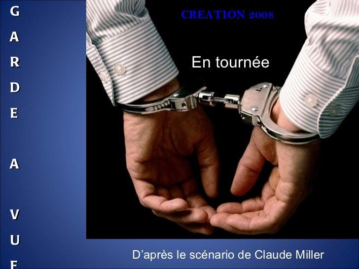 G A R D E A V U E CREATION 2008 D'après le scénario de Claude Miller En tournée
