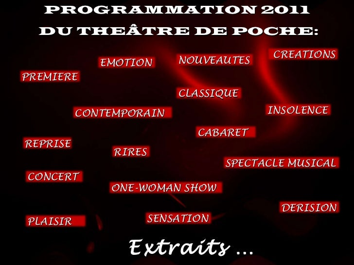 PROGRAMMATION 2011 DU THEÂTRE DE POCHE: Extraits … INSOLENCE PREMIERE NOUVEAUTES DERISION CREATIONS CONCERT REPRISE CLASSI...