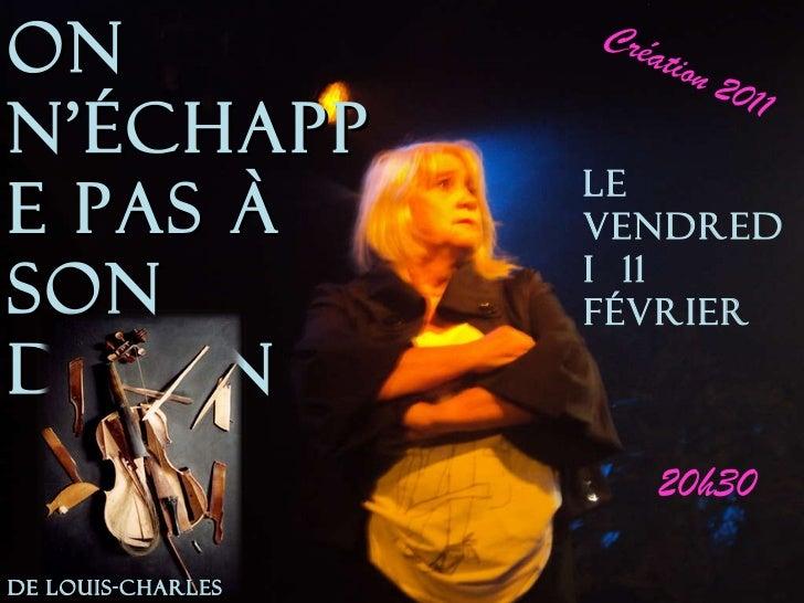 On n'échappe pas à son destin Le vendredi  11 février 20h30 Création 2011 De louis-charles sirjacq