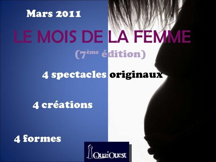 Mars 2011 LE MOIS DE LA FEMME (7 ème  édition) 4 spectacles  originaux 4 créations 4 formes