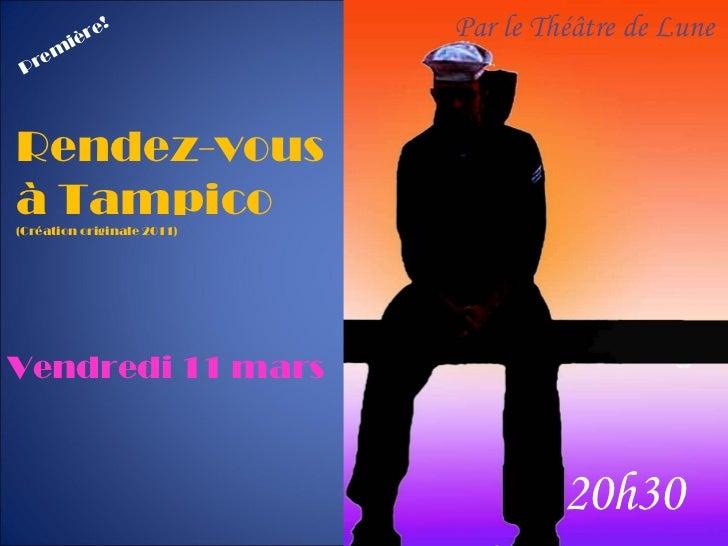 Rendez-vous à Tampico (Création originale 2011) Par le Théâtre de Lune Vendredi 11 mars  20h30 Première!