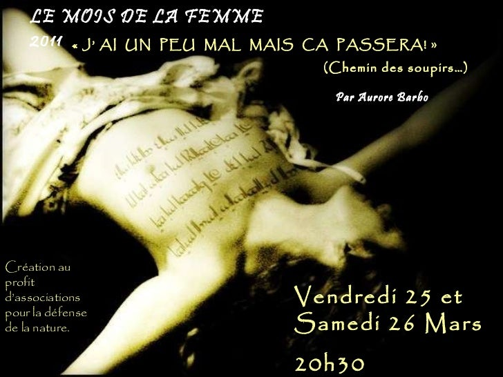 LE MOIS DE LA FEMME 2011 Vendredi 25 et Samedi 26 Mars  20h30 «J' AI  UN  PEU  MAL  MAIS  CA  PASSERA! » (Chemin des sou...