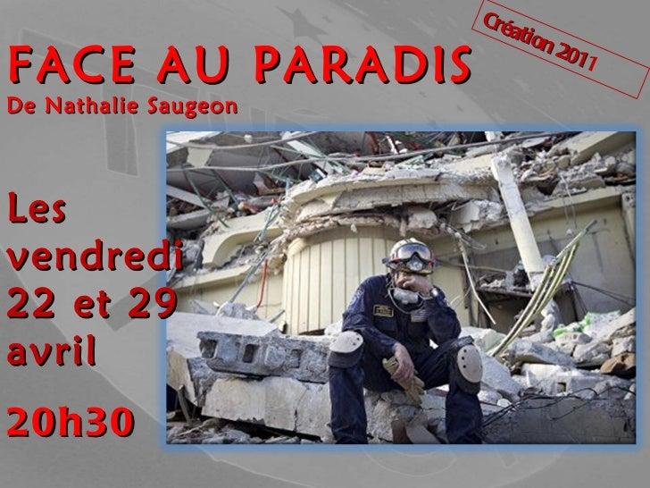 FACE AU PARADIS De Nathalie Saugeon Les vendredi  22 et 29 avril 20h30 Création 201 1